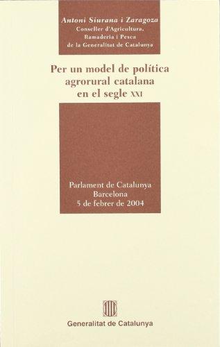 Descargar Libro Per Un Model De Política Agrorural Catalana En El Segle Xxi. Compareixença De L'honorable Conseller Antoni Siurana Davant La Comissió D'agricultura Antoni Siurana I Zaragoza