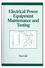 Electrical Power Equipment Maintenance & Testing Reference Book