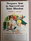 Prepare Now to Succeed on Your Mission, Loren C. Dunn, 0884943135