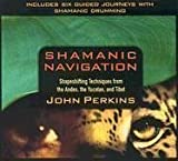 Shamanic Navigation: Shapeshifting Techniques from the Andes, the Yucatan, and Tibet (Shapeshifting Techniques from the Andes, Yucatan and Tibet)