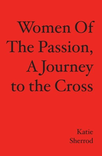 WOMEN OF THE PASSION, A Journey to the