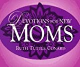 Devotions for New Moms, Ruth Tuttle Conard, 0877881723