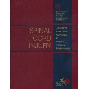 Spinal Cord Injury: A Guide to Functional Outcomes in Physical Therapy Management (Rehabilitation Institute of Chicago P