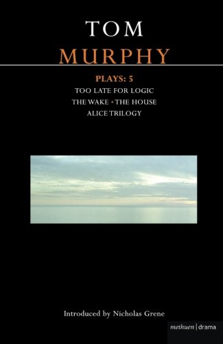 Murphy Plays: 5: The Wake; Too Late for Logic; The House; Alice Trilogy (Contemporary Dramatists) (Bk. 5)