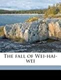 The Fall of Wei-Hai-Wei, Jukichi Inouye and Kazumasa Ogawa, 1171487029
