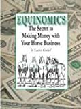 Equinomics: The Secrets to Making Money with Your Horse Business
