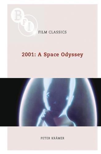 2001 A Space Odyssey Bfi Film Classics Kramer Peter 9781844572861 Amazon Com Books