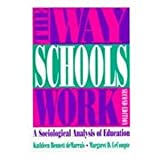 The Way Schools Work : A Sociological Analysis of Education, DeMarrais, Kathleen B. and LeCompte, Margaret Diane, 0801312450