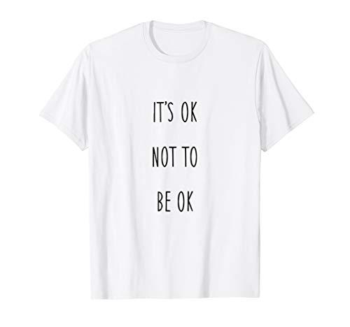 It's Ok not to be Ok - T-Shirt (Its Okay To Not Be Okay Shirt)