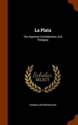 La Plata: The Argentine Confederation, And Paraguay