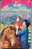 He's Got His Daddy's Eyes, Lois Faye Dyer, 0373241291