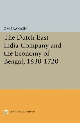 Download The Dutch East India Company and the Economy of Bengal, 1630-1720 (Princeton Legacy Library) PDF