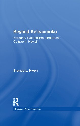 Download Beyond Ke'eaumoku: Koreans, Nationalism, and Local Culture in Hawai'i (Studies in Asian Americans) Pdf