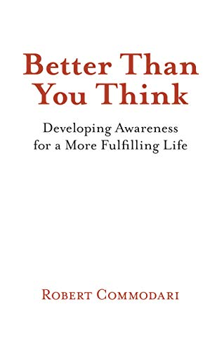 Better Than You Think: Developing Awareness for a More Fulfilling Life