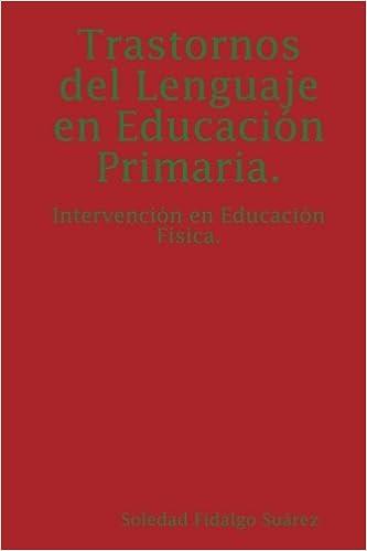 Trastornos Del Lenguaje En Educacion Primaria. Intervencion En Educacion Fisica: Amazon.es: Soledad Fidalgo Suarez: Libros