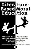 Literature-Based Moral Education: Children's Books & Activities for Teaching Values, Responsibility, & Good Judgment in the Elementary School