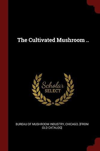 Read Online The Cultivated Mushroom .. pdf
