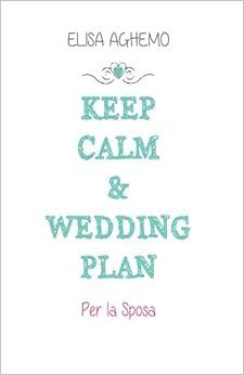 Keep calm & wedding plan. Per la sposa