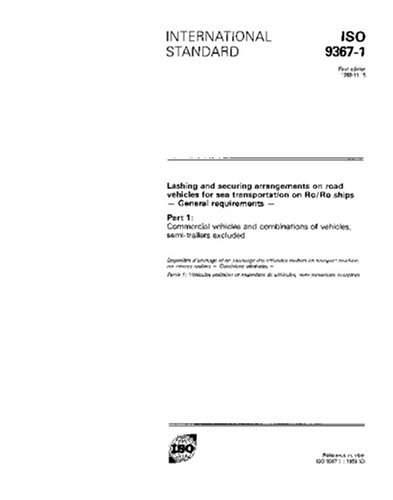 Download ISO 9367-1:1989, Lashing and securing arrangements on road vehicles for sea transportation on Ro/Ro ships - General requirements - Part 1: Commercial ... of vehicles, semi-trailers excluded pdf epub