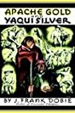Apache Gold and Yaqui Silver, J. Frank Dobie, 0316187917