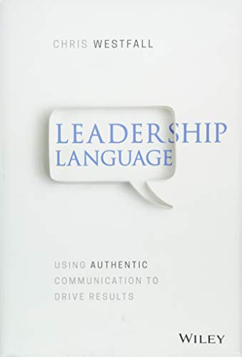 Leadership Language: Using Authentic Communication to Drive Results by Wiley