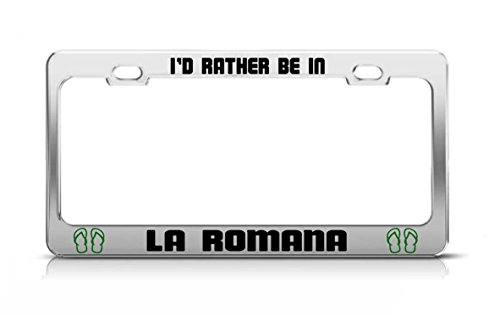 I'D RATHER BE IN LA ROMANA Dominican Republic Chrome Metal License Plate Frame