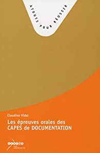 Les épreuves orales des CAPES de Documentation : Questions choisies pour un accompagnement du professeur-documentaliste par Claude Vidal