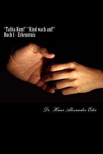 """""""Talita Kum!"""" """"Kind Wach auf!"""" - Buch I: Buch I - Errkenntnis (Volume 1)  [Eder, Dr. Hans Alexander] (Tapa Blanda)"""