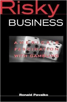 Risky Business: America's Fascination with Gambling by Ronald M. Pavalko (2000-12-23)