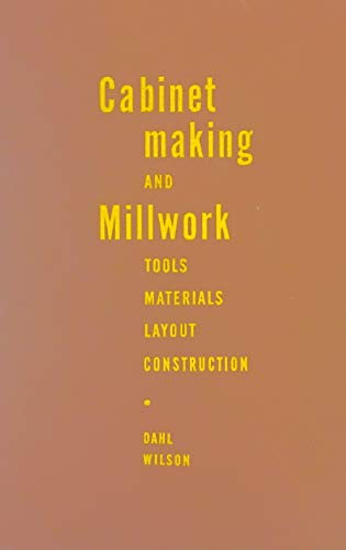 Cabinetmaking and Millwork-Tools, Materials, Construction, Layout.