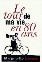 Le Tour De Ma Vie En 80 Ans Marguerite Lescop