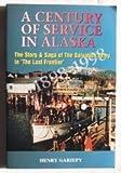 A Century of Service in Alaska, 1898-1998, Henry Gariepy, 0966229207