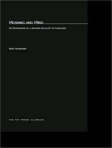 Meaning and Mind: An Examination of a Gricean Account of Language (MIT Press) by A Bradford Book