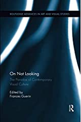 On Not Looking (Routledge Advances in Art and Visual Studies) Paperback