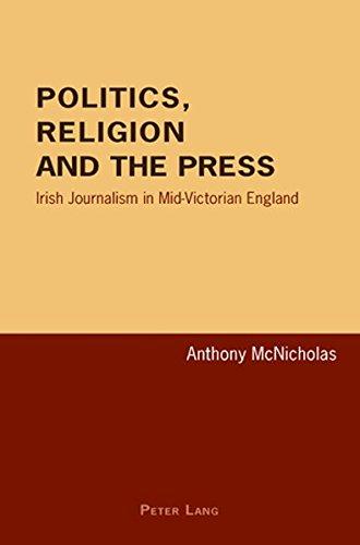 Politics, Religion and the Press: Irish Journalism in Mid-Victorian England by Peter Lang AG, Internationaler Verlag der Wissenschaften