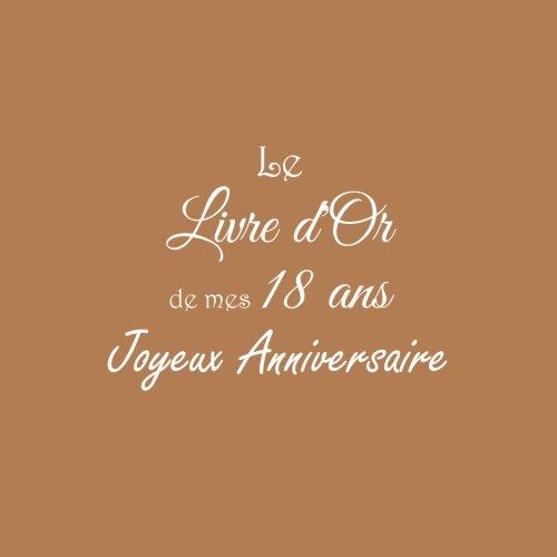 Le Livre d'Or de mes 18 ans Joyeux Anniversaire ........: Livre d'Or Anniversaire 18 ans 21 x 21 cm Accessoires decoration idee cadeau 18 ans ... famille Couverture Marron (French Edition)