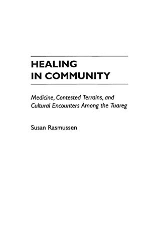 Contested Medicine - Healing in Community: Medicine, Contested Terrains, and Cultural Encounters Among the Tuareg