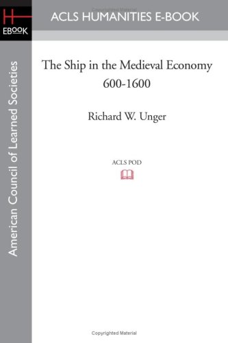 The Ship in the Medieval Economy 600-1600 (American Council of Learned Societies History E-Book Project)
