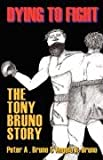 Dying to Fight, Peter A. Bruno and Angela R. Bruno, 1432725017