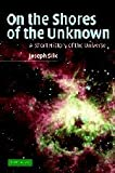 On the Shores of the Unknown, Joseph Silk, 0521836271