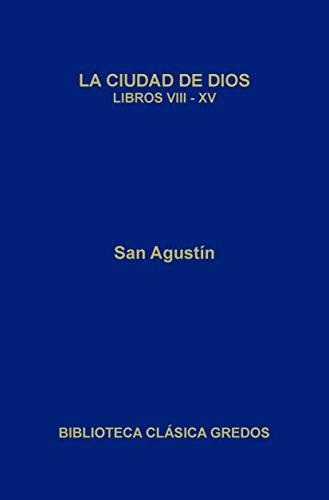 La ciudad de Dios. Libros VIII-XV (Biblioteca Clásica Gredos nº 405) (Spanish Edition)