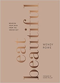 Image result for Wendy Rowe's Eat Beautiful: Nourish your skin from the inside out