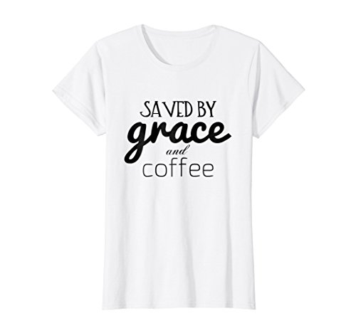Grace Coffee (Womens Saved by Grace and Coffee Trendy Christian Shirt for Women Medium White)