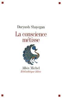 La conscience métisse, Shayegan, Daryush