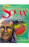 Harcourt Social Studies: Student Edition Grade 3 Our Communities 2007
