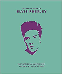 The Little Book Of Elvis Presley: Inspirational quotes from ...