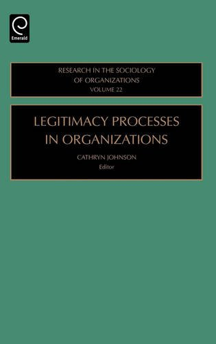 Legitimacy Processes in Organizations, Volume 22 (Research in the Sociology of Organizations)