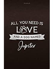 Notebook All You Need Is Love And A Dog Named Jupiter Lined Journal: Daily, Weekly, 6x9 inch, Appointment, Monthly, 112 Pages, Lesson, Personal