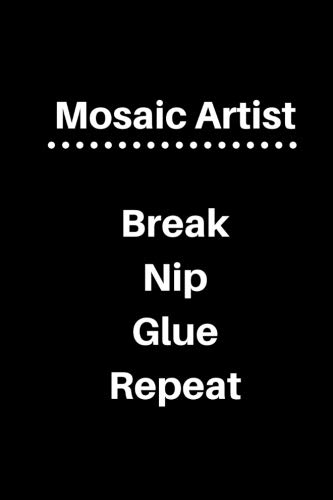 Mosaic Artist Break Nip Glue Repeat: 5 x 5 Graph Paper and Lined Paper Drawing Sketch Journal - Made Especially for Mosaic Artist. 120 pages 6 x 9 Diary Notebook -