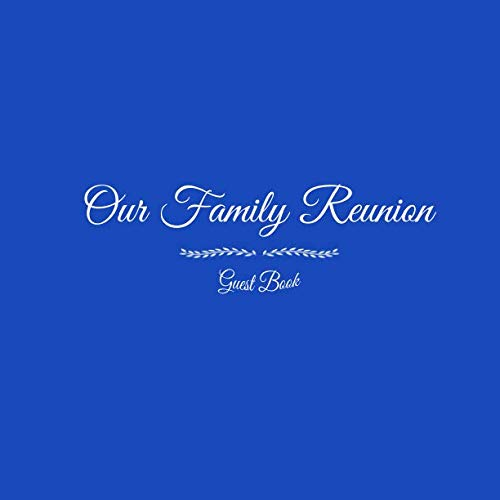 Our Family Reunion Guest Book: Our Family Reunion Guest Message Book For Parties Your guests and friends will be able to sign in their Name Birthday ... Keepsake Family Reunion Party Blue Cover